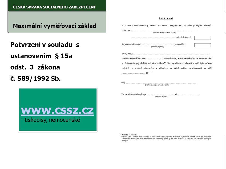 ČESKÁ SPRÁVA SOCIÁLNÍHO ZABEZPEČENÍ Maximální vyměřovací základ Změny od 1.12.2009 Potvrzení v souladu s ustanovením § 15a odst. 3 zákona č. 589/1992
