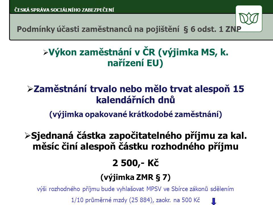  Výkon zaměstnání v ČR (výjimka MS, k. nařízení EU)  Zaměstnání trvalo nebo mělo trvat alespoň 15 kalendářních dnů (výjimka opakované krátkodobé zam