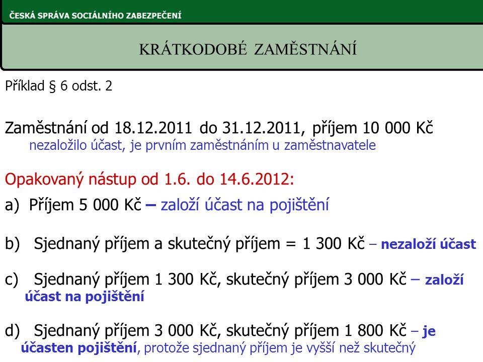 Příklad § 6 odst. 2 Zaměstnání od 18.12.2011 do 31.12.2011, příjem 10 000 Kč nezaložilo účast, je prvním zaměstnáním u zaměstnavatele Opakovaný nástup