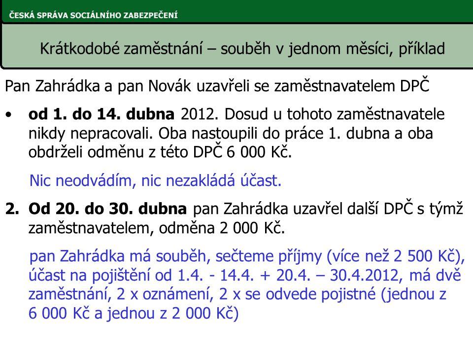 Pan Zahrádka a pan Novák uzavřeli se zaměstnavatelem DPČ od 1. do 14. dubna 2012. Dosud u tohoto zaměstnavatele nikdy nepracovali. Oba nastoupili do p
