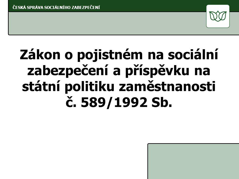 Zákon o pojistném na sociální zabezpečení a příspěvku na státní politiku zaměstnanosti č. 589/1992 Sb. ČESKÁ SPRÁVA SOCIÁLNÍHO ZABEZPEČENÍ