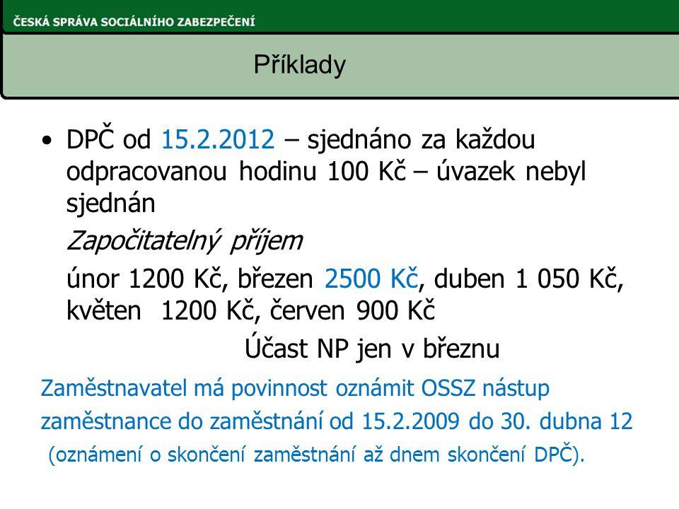 DPČ od 15.2.2012 – sjednáno za každou odpracovanou hodinu 100 Kč – úvazek nebyl sjednán Započitatelný příjem únor 1200 Kč, březen 2500 Kč, duben 1 050