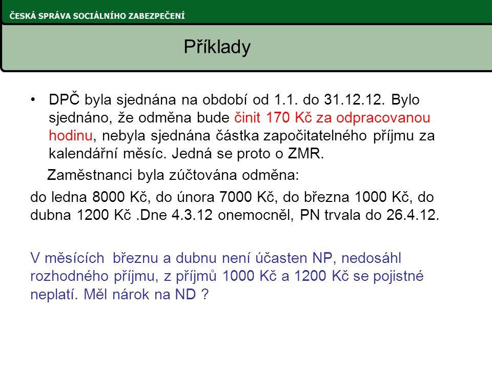 DPČ byla sjednána na období od 1.1. do 31.12.12. Bylo sjednáno, že odměna bude činit 170 Kč za odpracovanou hodinu, nebyla sjednána částka započitatel
