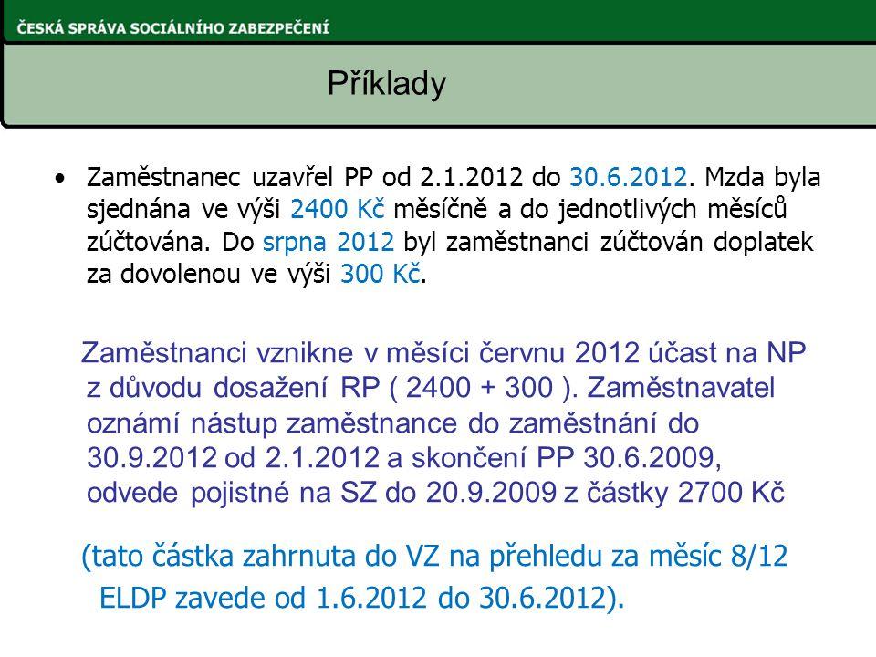 Zaměstnanec uzavřel PP od 2.1.2012 do 30.6.2012. Mzda byla sjednána ve výši 2400 Kč měsíčně a do jednotlivých měsíců zúčtována. Do srpna 2012 byl zamě