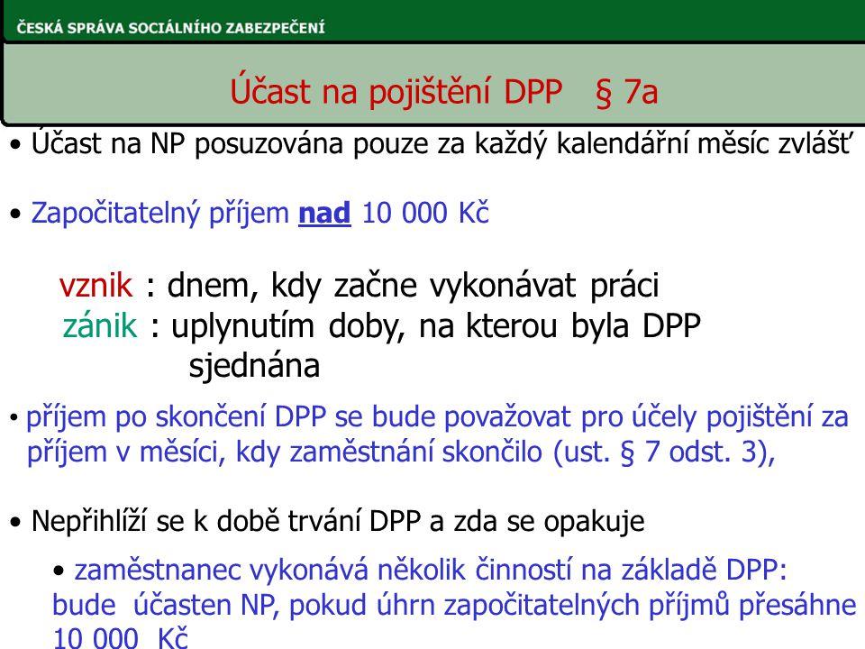 Účast na pojištění DPP § 7a Účast na NP posuzována pouze za každý kalendářní měsíc zvlášť Započitatelný příjem nad 10 000 Kč vznik : dnem, kdy začne v