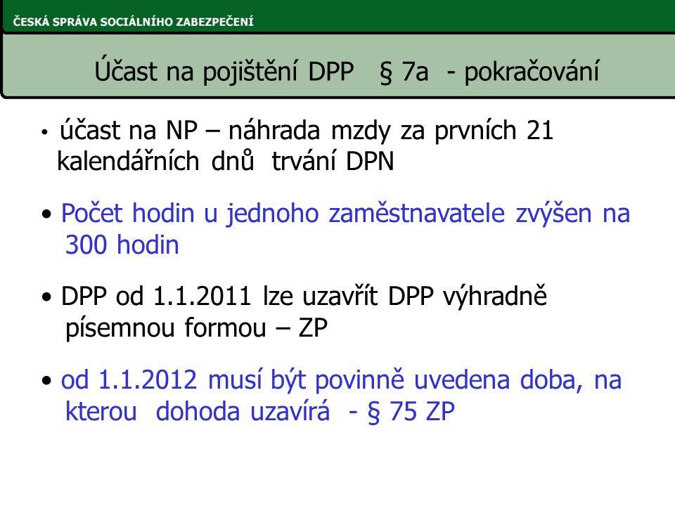 Účast na pojištění DPP § 7a - pokračování účast na NP – náhrada mzdy za prvních 21 kalendářních dnů trvání DPN Počet hodin u jednoho zaměstnavatele zv