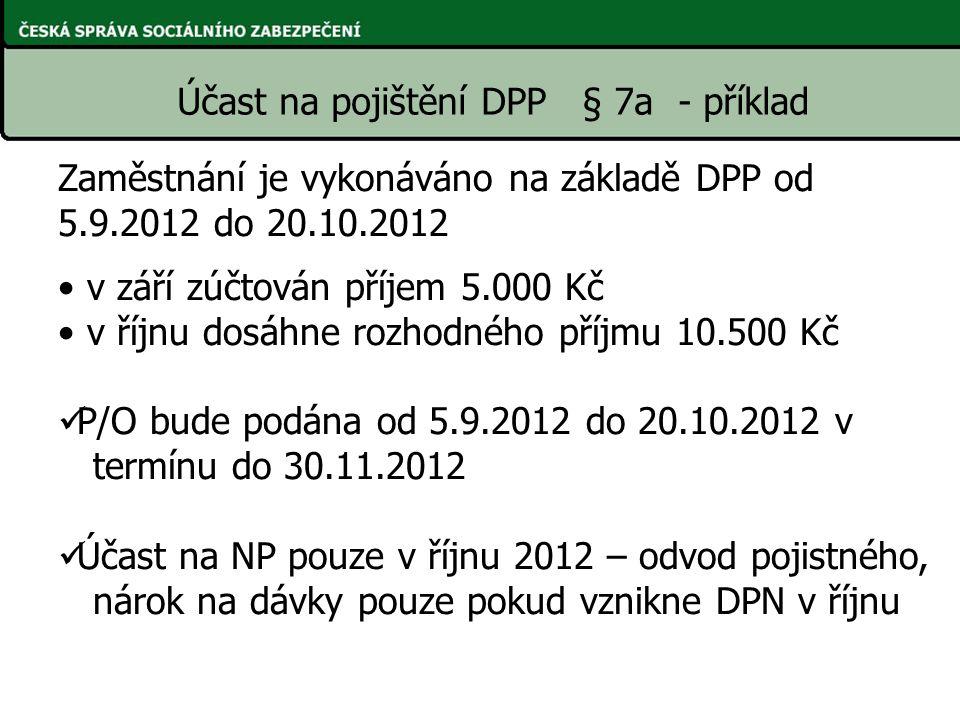 Účast na pojištění DPP § 7a - příklad Zaměstnání je vykonáváno na základě DPP od 5.9.2012 do 20.10.2012 v září zúčtován příjem 5.000 Kč v říjnu dosáhn