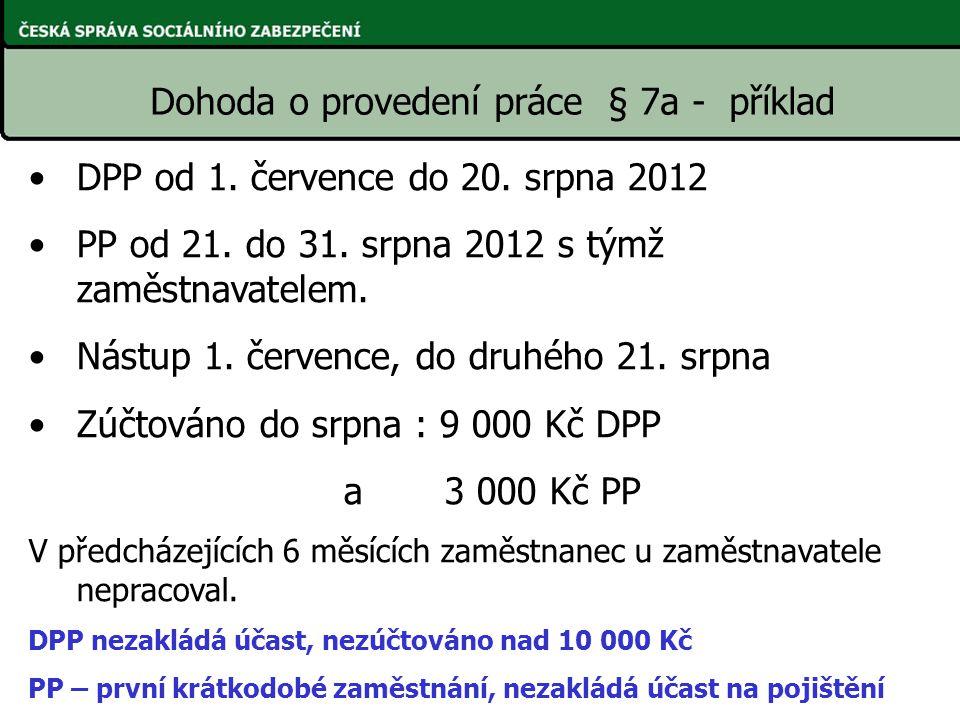 DPP od 1. července do 20. srpna 2012 PP od 21. do 31. srpna 2012 s týmž zaměstnavatelem. Nástup 1. července, do druhého 21. srpna Zúčtováno do srpna :