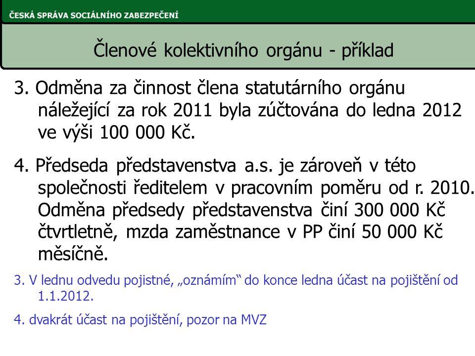 3. Odměna za činnost člena statutárního orgánu náležející za rok 2011 byla zúčtována do ledna 2012 ve výši 100 000 Kč. 4. Předseda představenstva a.s.