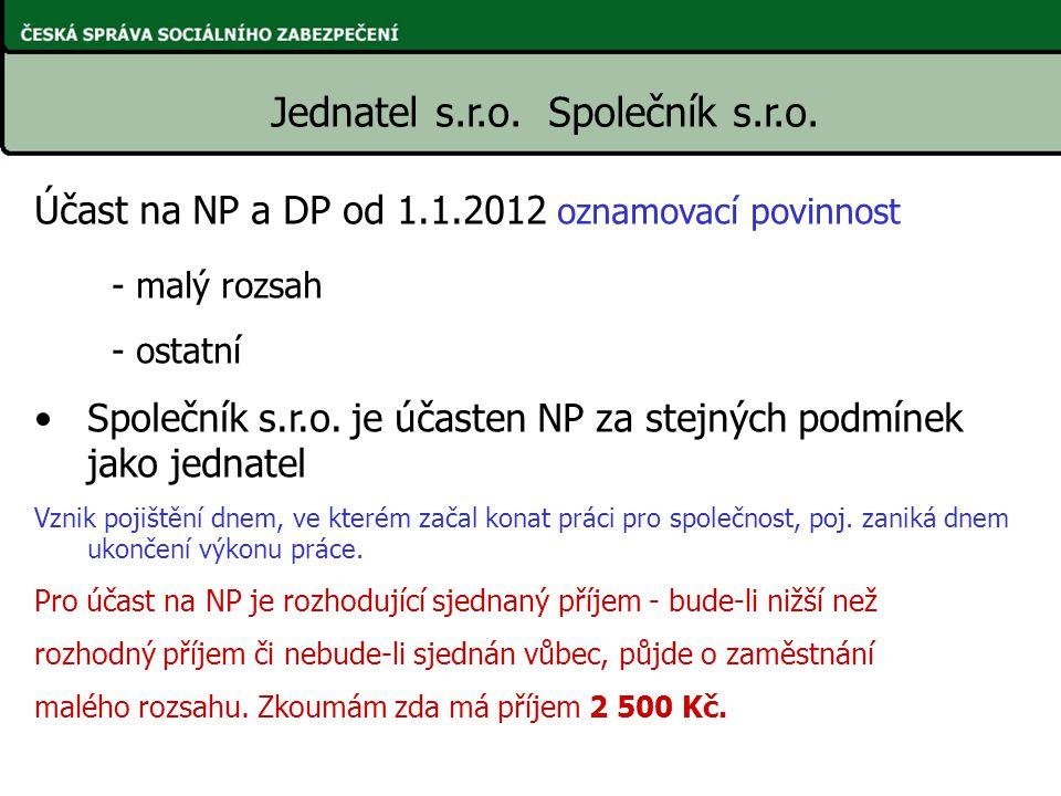 Účast na NP a DP od 1.1.2012 oznamovací povinnost - malý rozsah - ostatní Společník s.r.o. je účasten NP za stejných podmínek jako jednatel Vznik poji
