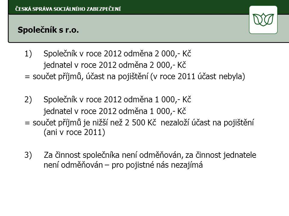 1)Společník v roce 2012 odměna 2 000,- Kč jednatel v roce 2012 odměna 2 000,- Kč = součet příjmů, účast na pojištění (v roce 2011 účast nebyla) 2) Spo