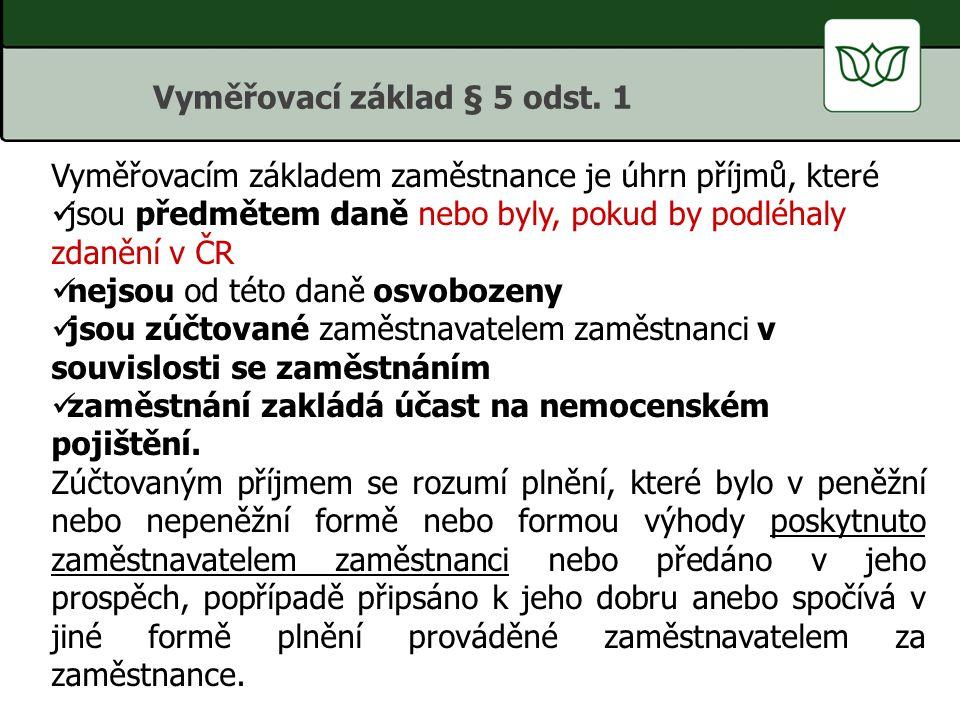 Vyměřovacím základem zaměstnance je úhrn příjmů, které jsou předmětem daně nebo byly, pokud by podléhaly zdanění v ČR nejsou od této daně osvobozeny j