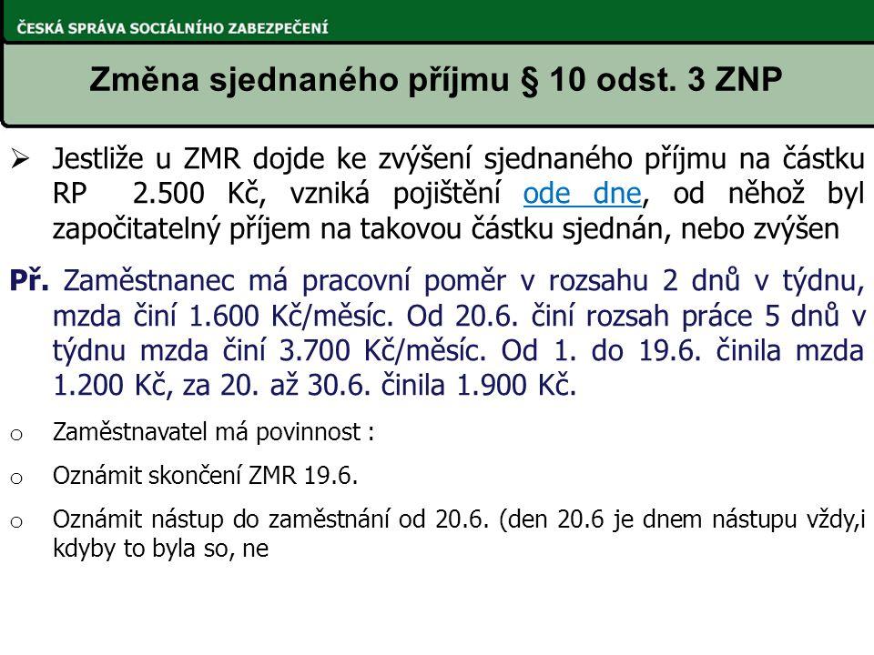 Změna sjednaného příjmu § 10 odst. 3 ZNP  Jestliže u ZMR dojde ke zvýšení sjednaného příjmu na částku RP 2.500 Kč, vzniká pojištění ode dne, od něhož