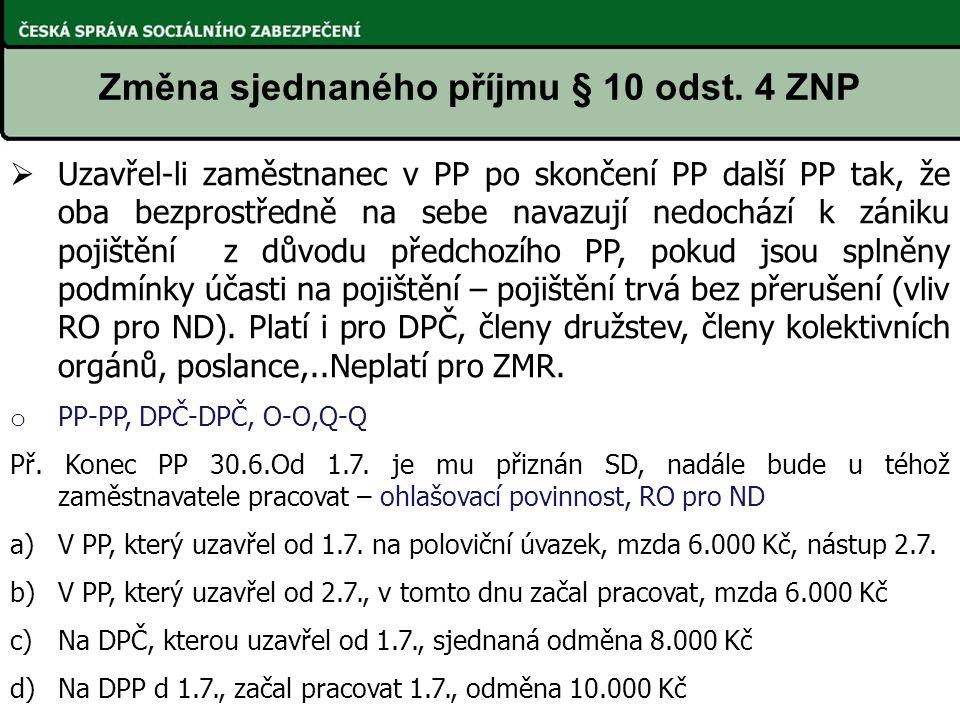 Změna sjednaného příjmu § 10 odst. 4 ZNP  Uzavřel-li zaměstnanec v PP po skončení PP další PP tak, že oba bezprostředně na sebe navazují nedochází k