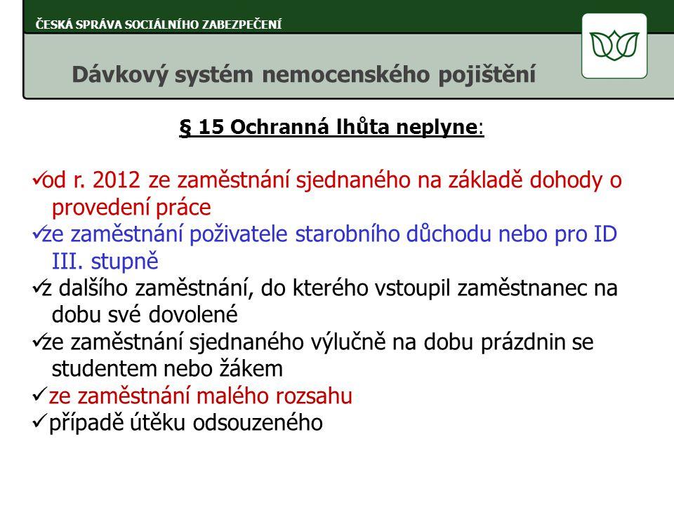 § 15 Ochranná lhůta neplyne: od r. 2012 ze zaměstnání sjednaného na základě dohody o provedení práce ze zaměstnání poživatele starobního důchodu nebo