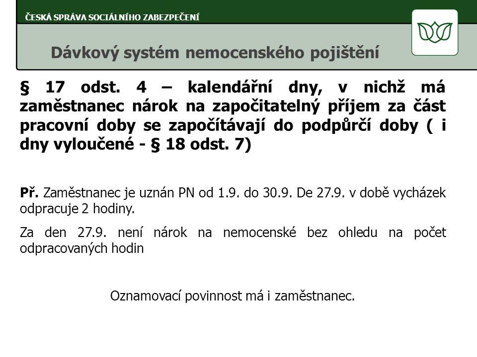 § 17 odst. 4 – kalendářní dny, v nichž má zaměstnanec nárok na započitatelný příjem za část pracovní doby se započítávají do podpůrčí doby ( i dny vyl