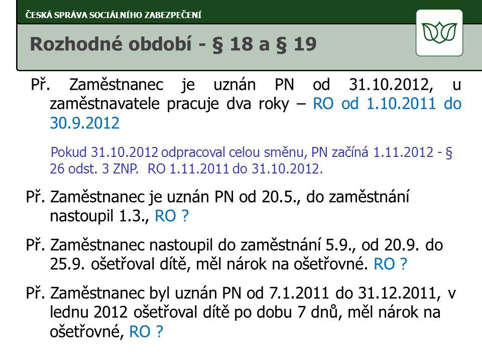 Př. Zaměstnanec je uznán PN od 31.10.2012, u zaměstnavatele pracuje dva roky – RO od 1.10.2011 do 30.9.2012 Pokud 31.10.2012 odpracoval celou směnu, P