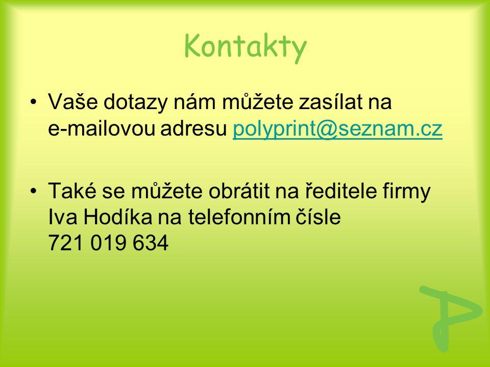 Kontakty Vaše dotazy nám můžete zasílat na e-mailovou adresu polyprint@seznam.czpolyprint@seznam.cz Také se můžete obrátit na ředitele firmy Iva Hodík