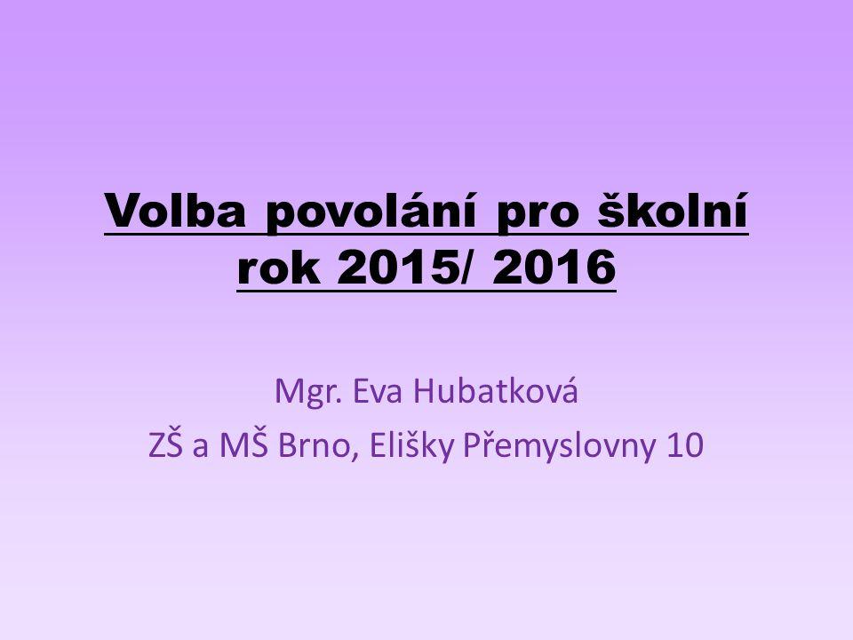 Volba povolání pro školní rok 2015/ 2016 Mgr. Eva Hubatková ZŠ a MŠ Brno, Elišky Přemyslovny 10