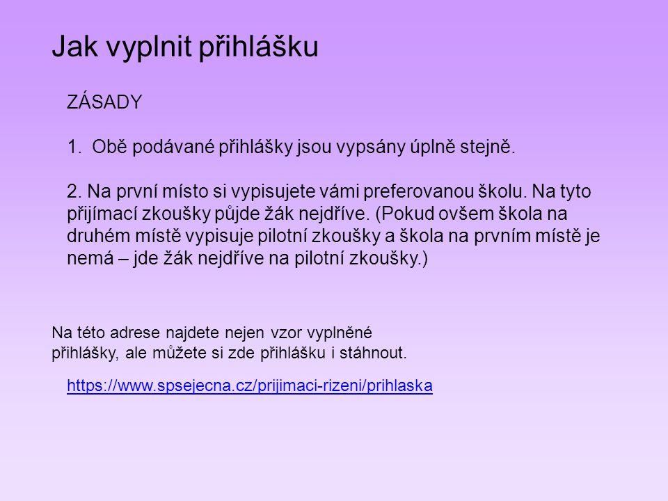 https://www.spsejecna.cz/prijimaci-rizeni/prihlaska Jak vyplnit přihlášku Na této adrese najdete nejen vzor vyplněné přihlášky, ale můžete si zde přih