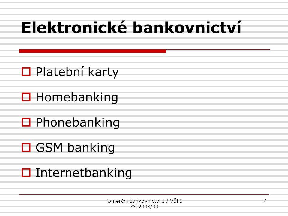 Komerční bankovnictví 1 / VŠFS ZS 2008/09 7 Elektronické bankovnictví  Platební karty  Homebanking  Phonebanking  GSM banking  Internetbanking