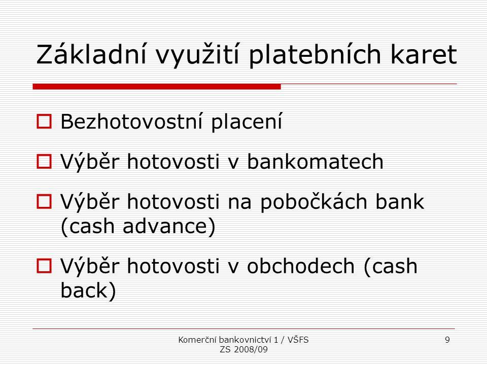 Komerční bankovnictví 1 / VŠFS ZS 2008/09 9 Základní využití platebních karet  Bezhotovostní placení  Výběr hotovosti v bankomatech  Výběr hotovost
