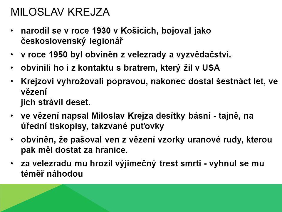 MILOSLAV KREJZA narodil se v roce 1930 v Košicích, bojoval jako československý legionář v roce 1950 byl obviněn z velezrady a vyzvědačství. obvinili h