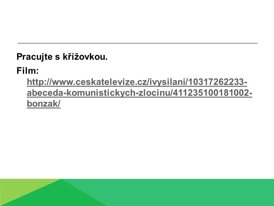 Pracujte s křížovkou. Film: http://www.ceskatelevize.cz/ivysilani/10317262233- abeceda-komunistickych-zlocinu/411235100181002- bonzak/ http://www.cesk