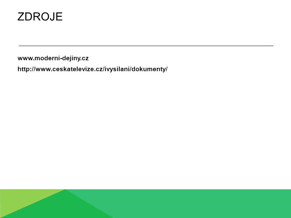 ZDROJE www.moderni-dejiny.cz http://www.ceskatelevize.cz/ivysilani/dokumenty/