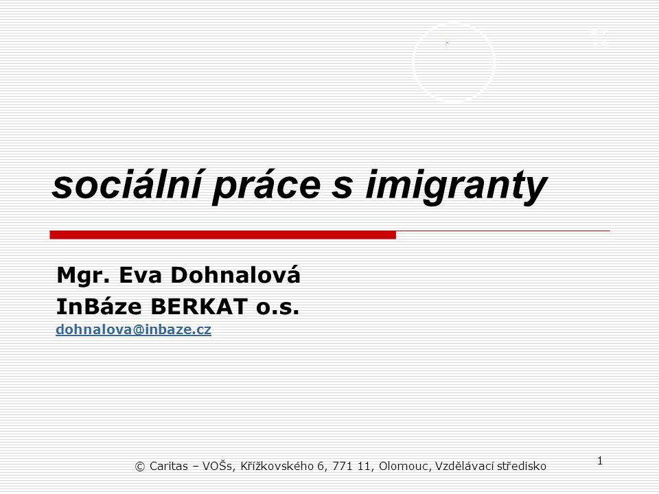 © Caritas – VOŠs, Křížkovského 6, 771 11, Olomouc, Vzdělávací středisko 1 sociální práce s imigranty Mgr.