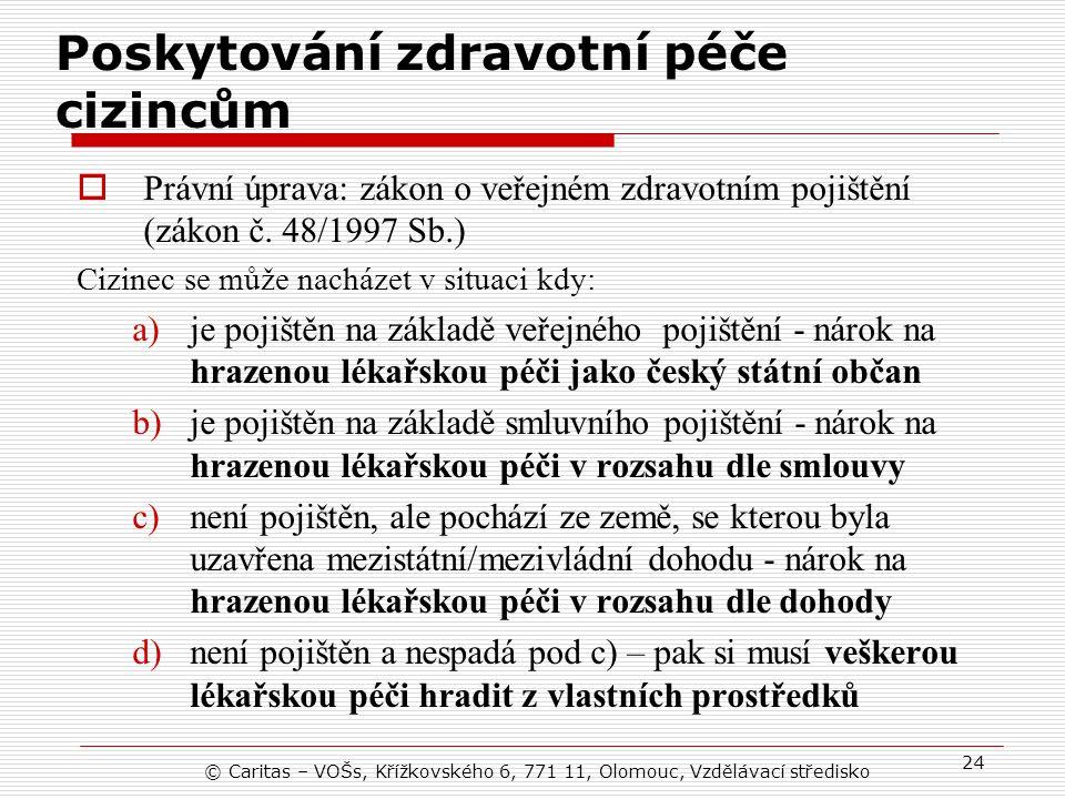 © Caritas – VOŠs, Křížkovského 6, 771 11, Olomouc, Vzdělávací středisko 24 Poskytování zdravotní péče cizincům  Právní úprava: zákon o veřejném zdravotním pojištění (zákon č.