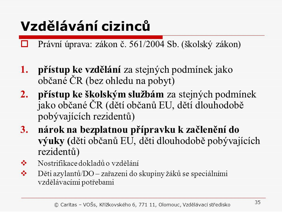 © Caritas – VOŠs, Křížkovského 6, 771 11, Olomouc, Vzdělávací středisko 35 Vzdělávání cizinců  Právní úprava: zákon č.