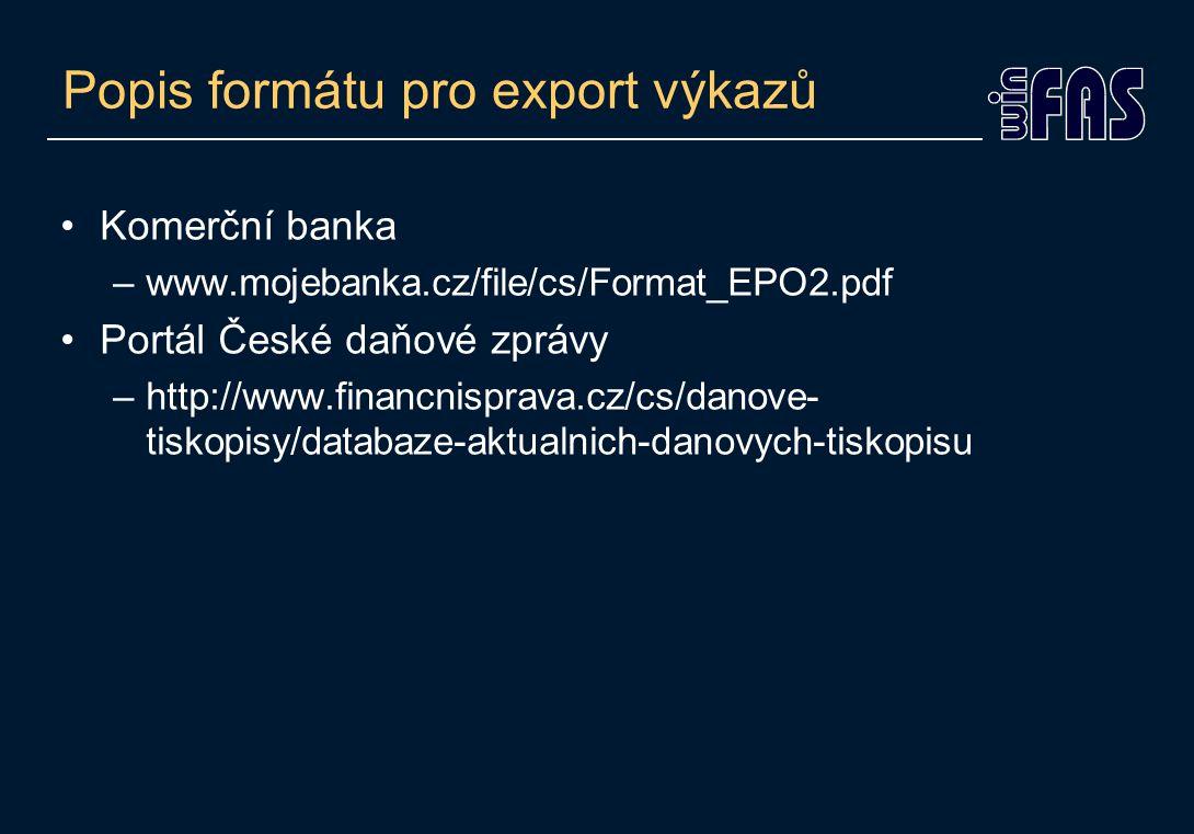 Popis formátu pro export výkazů Komerční banka –www.mojebanka.cz/file/cs/Format_EPO2.pdf Portál České daňové zprávy –http://www.financnisprava.cz/cs/danove- tiskopisy/databaze-aktualnich-danovych-tiskopisu
