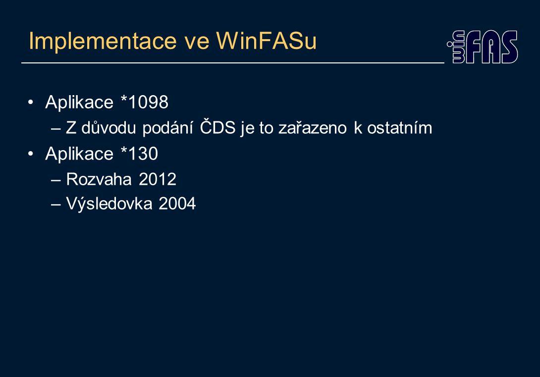 Implementace ve WinFASu Aplikace *1098 –Z důvodu podání ČDS je to zařazeno k ostatním Aplikace *130 –Rozvaha 2012 –Výsledovka 2004