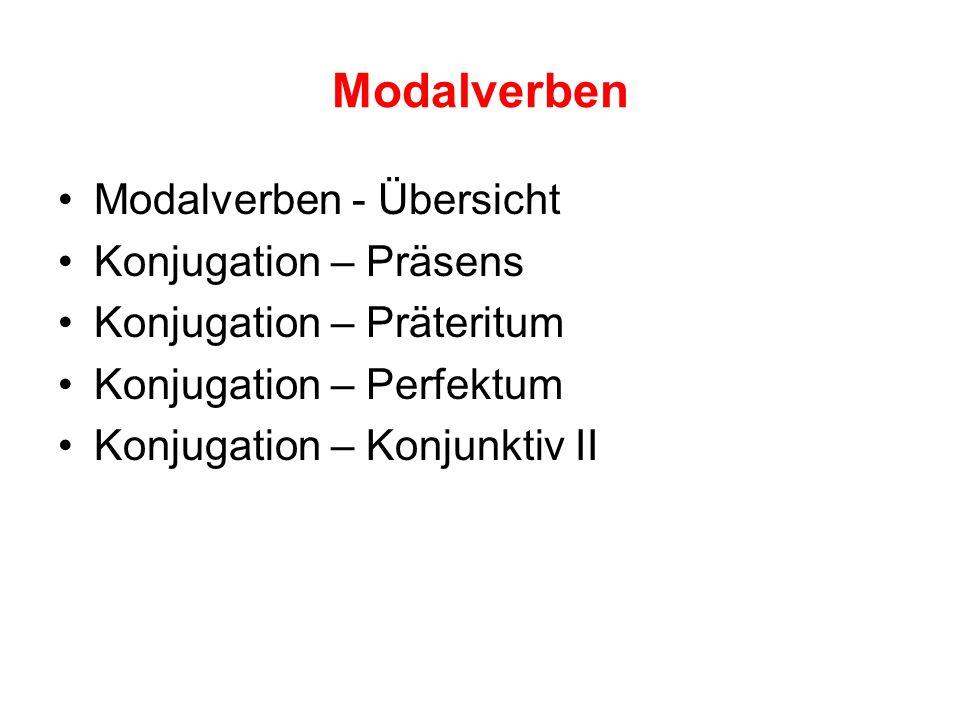 Modalverben Modalverben - Übersicht Konjugation – Präsens Konjugation – Präteritum Konjugation – Perfektum Konjugation – Konjunktiv II