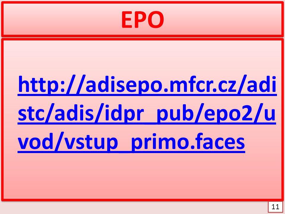 EPO http://adisepo.mfcr.cz/adi stc/adis/idpr_pub/epo2/u vod/vstup_primo.faces http://adisepo.mfcr.cz/adi stc/adis/idpr_pub/epo2/u vod/vstup_primo.faces 11