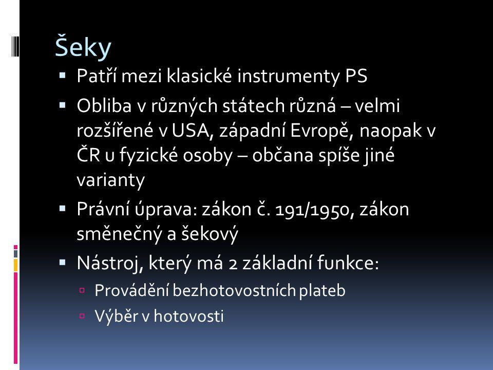 Šeky  Patří mezi klasické instrumenty PS  Obliba v různých státech různá – velmi rozšířené v USA, západní Evropě, naopak v ČR u fyzické osoby – obča