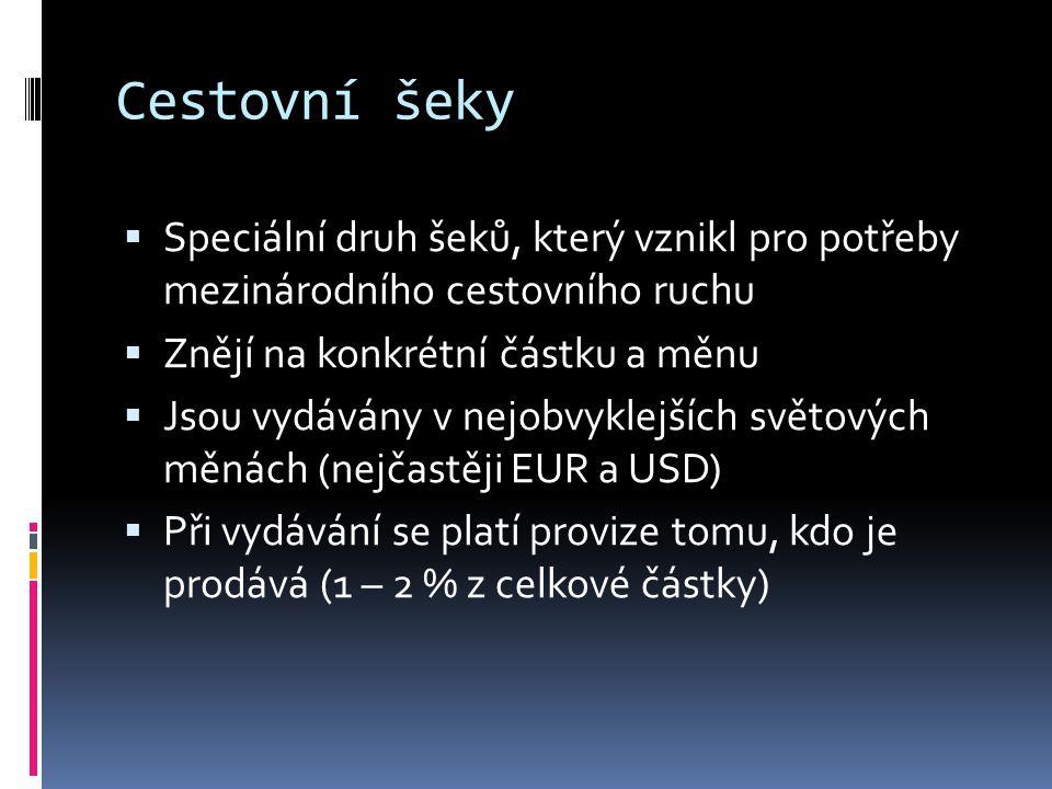 Cestovní šeky  Speciální druh šeků, který vznikl pro potřeby mezinárodního cestovního ruchu  Znějí na konkrétní částku a měnu  Jsou vydávány v nejo