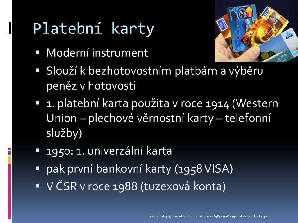 Platební karty  Moderní instrument  Slouží k bezhotovostním platbám a výběru peněz v hotovosti  1. platební karta použita v roce 1914 (Western Unio