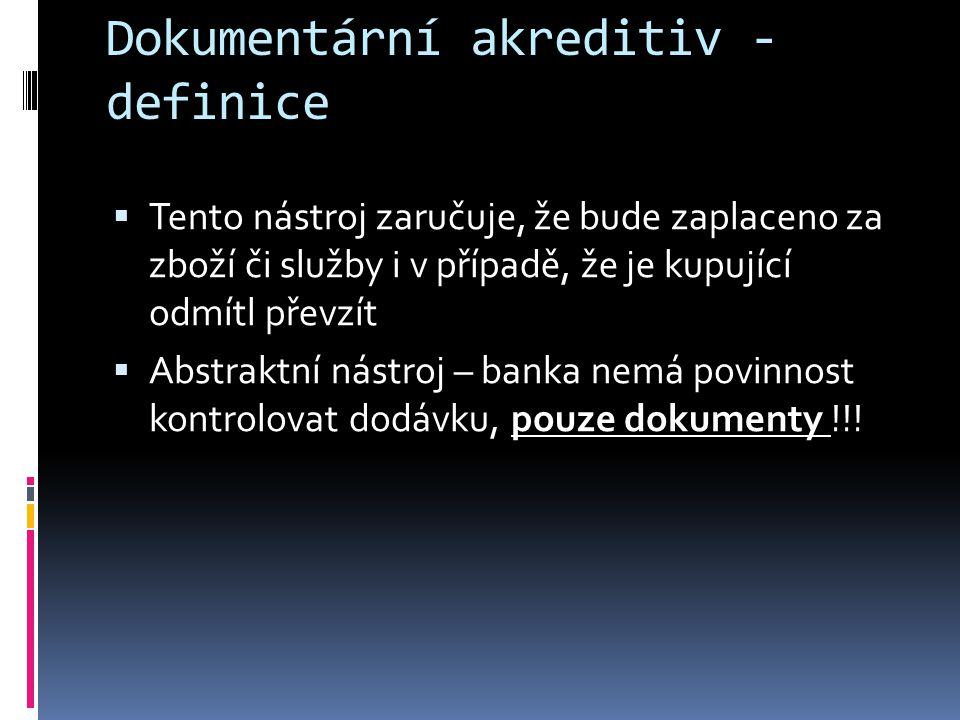 Dokumentární akreditiv - definice  Tento nástroj zaručuje, že bude zaplaceno za zboží či služby i v případě, že je kupující odmítl převzít  Abstrakt
