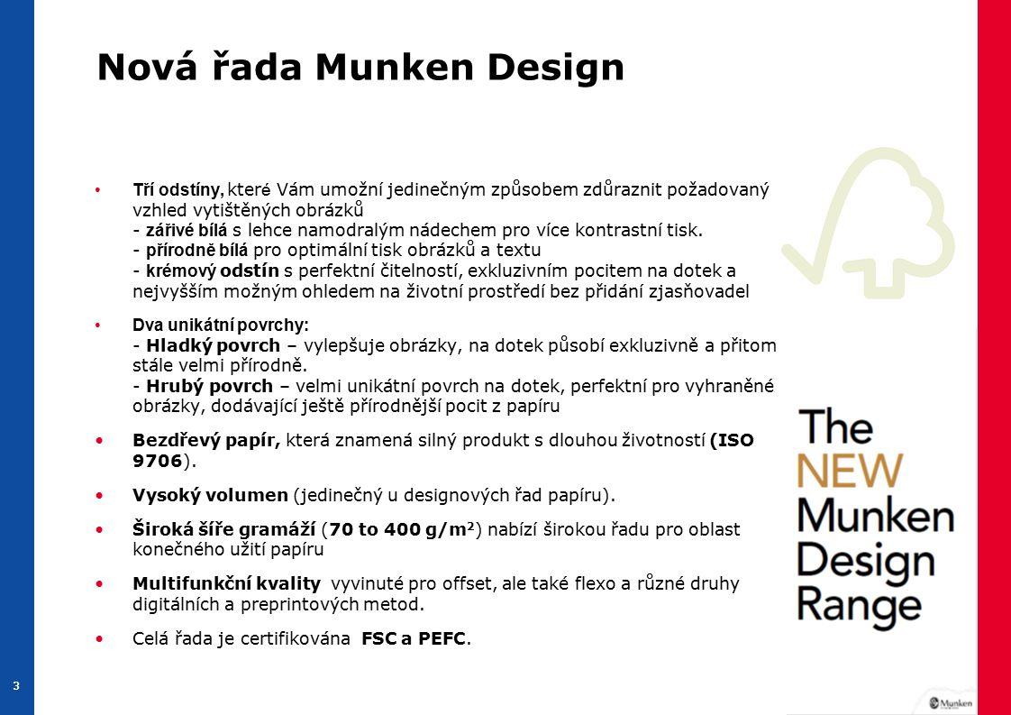 3 33 Nová řada Munken Design Tří odstíny, kter é Vám umožní jedinečným způsobem zdůraznit požadovaný vzhled vytištěných obrázků - zářivé bílá s lehce namodralým nádechem pro více kontrastní tisk.