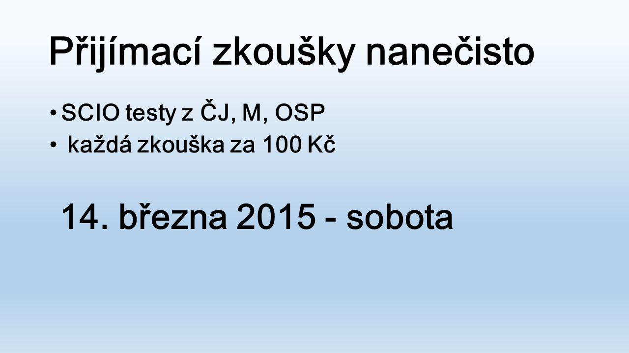 Přijímací zkoušky nanečisto SCIO testy z ČJ, M, OSP každá zkouška za 100 Kč 14. března 2015 - sobota