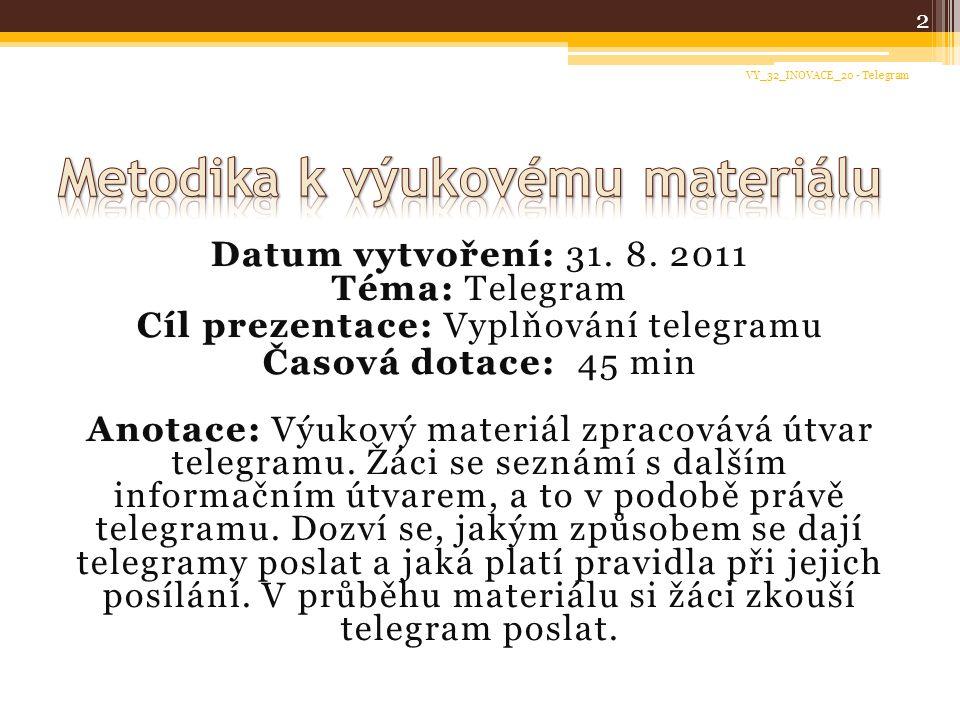 Datum vytvoření: Téma: Datum vytvoření: 31. 8. 2011 Téma: Telegram Cíl prezentace: Cíl prezentace: Vyplňování telegramu Časová dotace: Anotace: Časová
