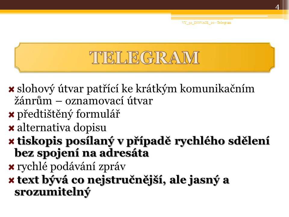 slohový útvar patřící ke krátkým komunikačním žánrům – oznamovací útvar předtištěný formulář alternativa dopisu tiskopis posílaný v případě rychlého s
