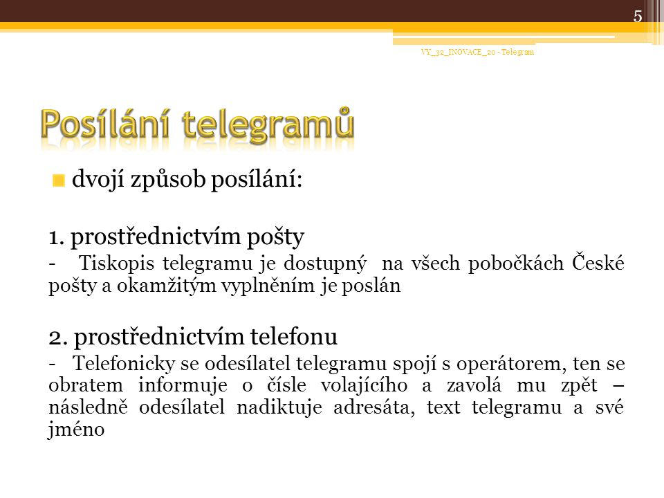 poštovní doručování: poštovní doručování: telegram je placen podle počtu slov v textu společně se jménem a adresou adresáta telefonické doručování telefonické doručování telegram je placen v telefonním účtu, tzn.