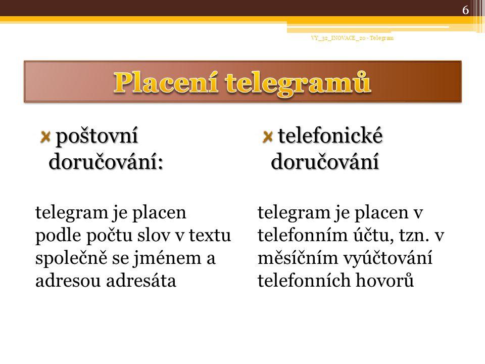 poštovní doručování: poštovní doručování: telegram je placen podle počtu slov v textu společně se jménem a adresou adresáta telefonické doručování tel