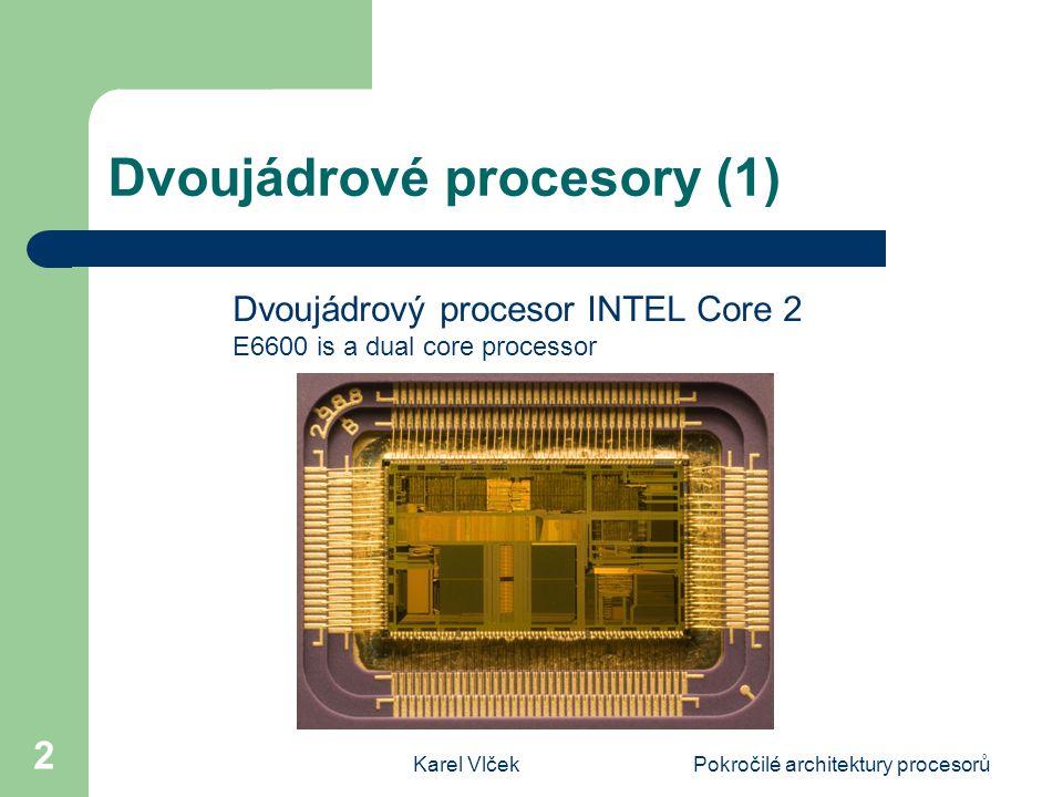 Karel VlčekPokročilé architektury procesorů 23 Nevýhody dvoujádrových procesorů (3) Nepředstavuje-li přístup do paměti problém, dá se očekávat výpočetní výkon až 190% To by se dalo očekávat, kdyby byly použity dvě výpočetní jádra, která by pracovala stejnou výpočetní rychlostí Smyslem umístění dvou jader na jednom čipu je však snížení kmitočtu zdroje synchronizace a elektrického příkonu čipu