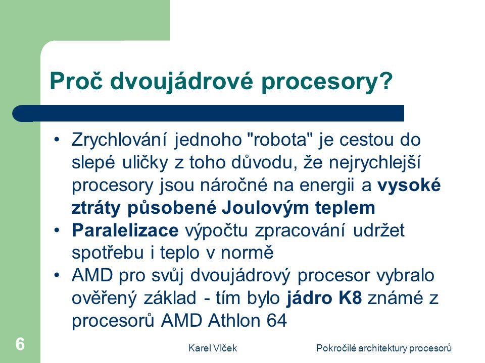 Karel VlčekPokročilé architektury procesorů 6 Proč dvoujádrové procesory.