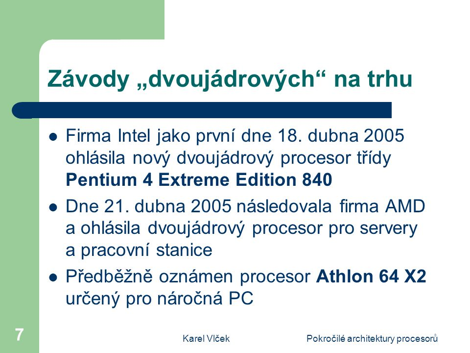 """Karel VlčekPokročilé architektury procesorů 7 Závody """"dvoujádrových na trhu Firma Intel jako první dne 18."""