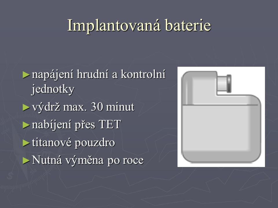 Implantovaná baterie ► napájení hrudní a kontrolní jednotky ► výdrž max.